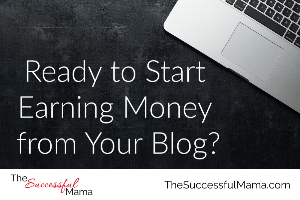 Ready to Start Earning Money from Your Blog?